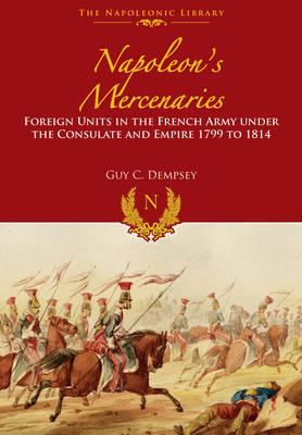Napoleon's Mercenaries by Guy C. Dempsey
