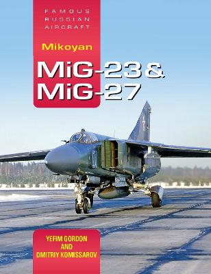 Famous Russian Aircraft: Mikoyan MiG-23 and MiG-27 by Yefim Gordon