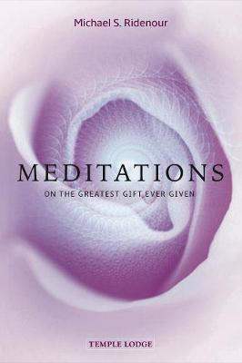 Meditations: on the Greatest Gift Ever Given by Michael S. Ridenour