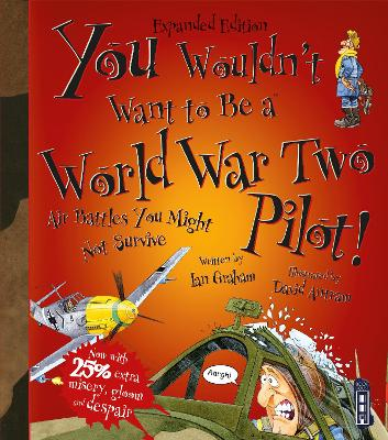You Wouldn't Want To Be A World War Two Pilot! book