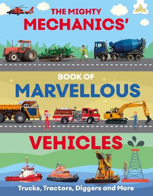 The Mighty Mechanics' Book of Marvellous Vehicles by Emily Kington