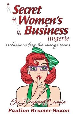 Secret Women's Business Lingerie by Pauline Kramer-Saxon