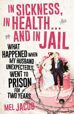 In Sickness, In Health... and In Jail by Mel Jacob