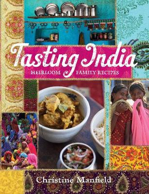 Tasting India: Heirloom Family Recipes by Christine Manfield