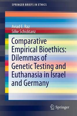 Comparative Empirical Bioethics: Dilemmas of Genetic Testing and Euthanasia in Israel and Germany by Aviad E. Raz