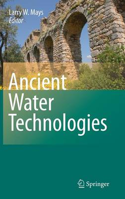 Ancient Water Technologies by Larry Mays