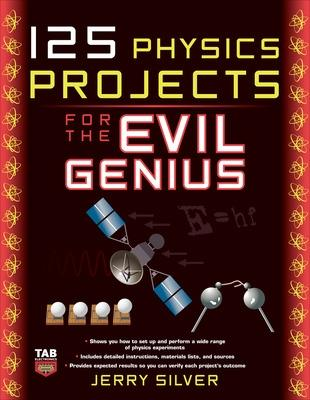 125 Physics Projects for the Evil Genius by Jerry Silver