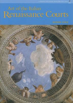 Art of Italian Renaissance Courts, The (Reissue) (Trade) by Alison Cole
