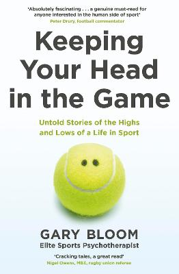 Keeping Your Head in the Game: Untold Stories of the Highs and Lows of a Life in Sport by Gary Bloom