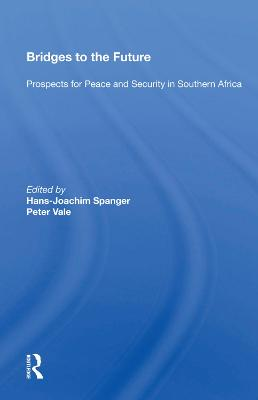 Bridges to the Future: Prospects for Peace and Security in Southern Africa by Hans-Joachim Spanger