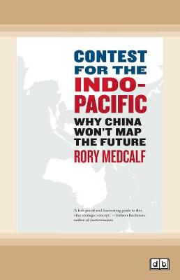 Contest for the Indo Pacific: Why China Won't Map the Future by Rory Medcalf