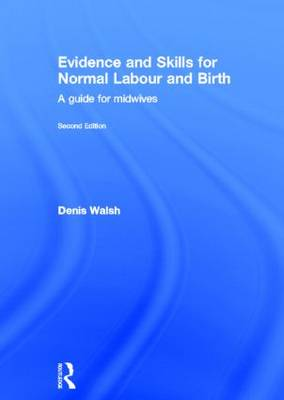 Evidence and Skills for Normal Labour and Birth by Denis Walsh