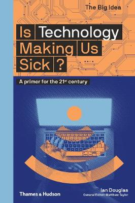 Is Technology Making Us Sick?: A primer for the 21st century by Ian  Douglas