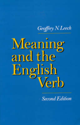 Meaning and the English Verb by Geoffrey N. Leech