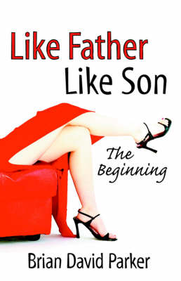 Like Father Like Son the Beginning by Brian David Parker