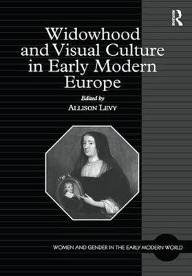 Widowhood and Visual Culture in Early Modern Europe by Allison Levy
