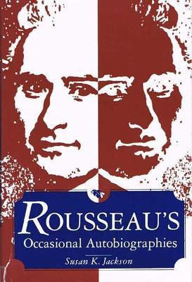Rousseau's Occasional Autobiographies by Susan K Jackson