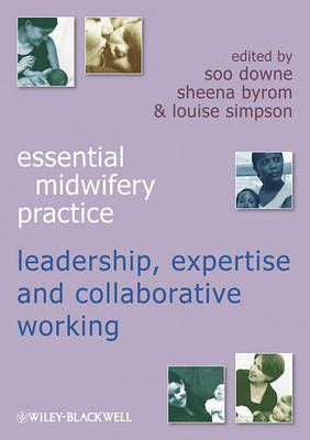 Essential Midwifery Practice - Leadership, Expertise and Collaborative Working by Soo Downe