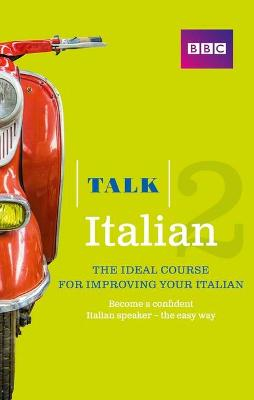 Talk Italian 2 (Book/CD Pack): The ideal course for improving your Italian by Alwena Lamping