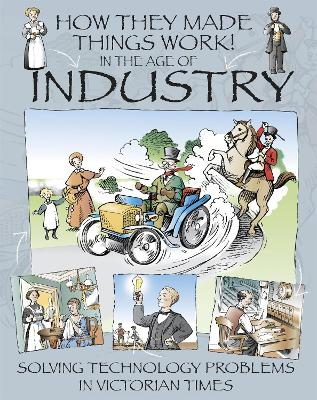 How They Made Things Work: In the Age of Industry by Richard Platt