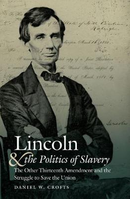Lincoln and the Politics of Slavery by Daniel W. Crofts