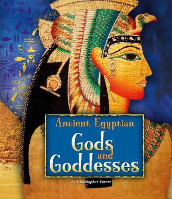 Ancient Egyptian Gods and Goddesses by Christopher Forest