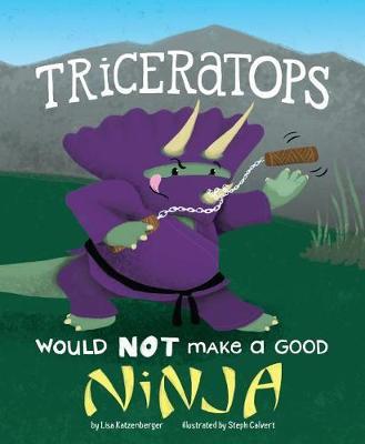 Triceratops Would NOT Make a Good Ninja by Lisa Katzenberger