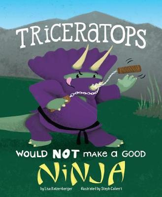 Triceratops Would NOT Make a Good Ninja by ,Lisa Katzenberger