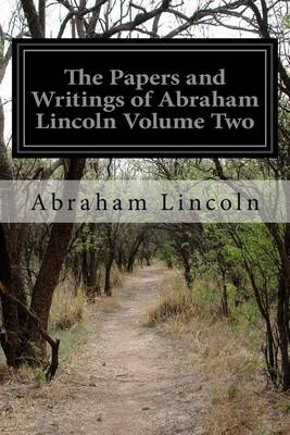 Papers and Writings of Abraham Lincoln Volume Two book