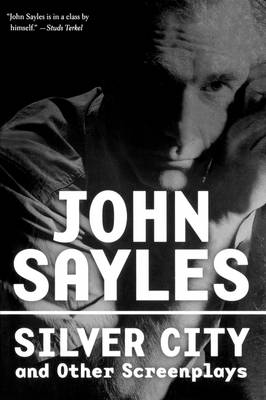 Silver City and Other Screenplays by John Sayles