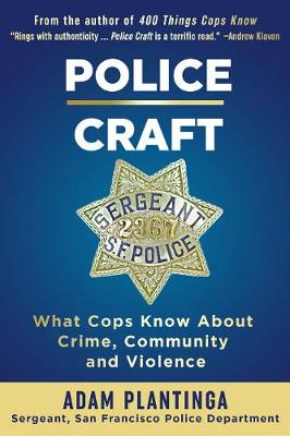 Police Craft: What Cops Know about Crime, Community and Violence by ,Adam Plantinga