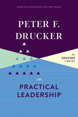 Peter F. Drucker on Practical Leadership by Peter F. Drucker