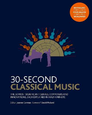 30-Second Classical Music: The 50 most significant genres, composers and innovations, each explained in half a minute by Dr. Joanne Cormac