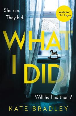 What I Did: You run. You hide. But are you safe? by Kate Bradley