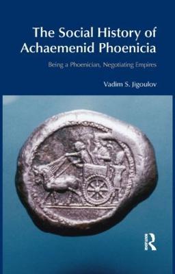 Social History of Achaemenid Phoenicia by Vadim S. Jigoulov