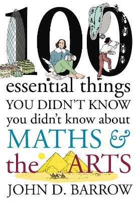 100 Essential Things You Didn't Know You Didn't Know About Maths and the Arts book
