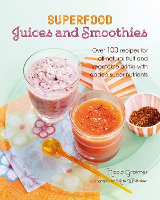 Superfood Juices and Smoothies by Nicola Graimes
