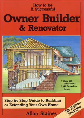 How to be a Successful Owner Builder and Renovator by Allan Staines