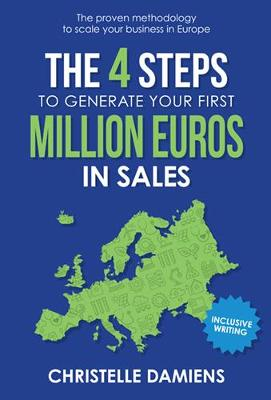 The 4 Steps to Generate Your First Million Euros in Sales: The Proven Methodology to Scale Your Business in Europe by Christelle Damiens