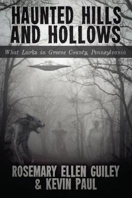 Haunted Hills and Hollows: What Lurks in Greene County, Pennsylvania by Rosemary Ellen Guiley