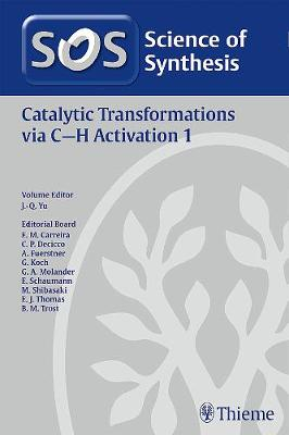 Science of Synthesis: Catalytic Transformations via C-H Activation Vol. 1 by Erick M. Carreira