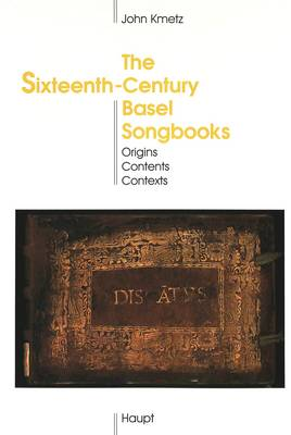 Sixteenth-Century Basel Songbooks by John Kmetz