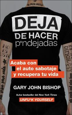 Stop Doing That Sh*t (Spanish Edition): End Self-Sabotage and Demand Your Life Back by Gary John Bishop