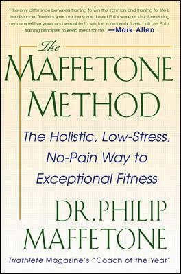 The Maffetone Method:  The Holistic,  Low-Stress, No-Pain Way to Exceptional Fitness by Philip Maffetone