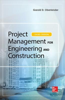 Project Management for Engineering and Construction, Third Edition by Garold (Gary) D. Oberlender
