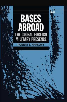 Bases Abroad by Robert E. Harkavy