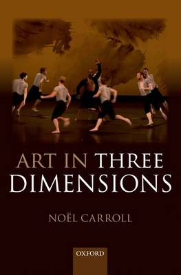 Art in Three Dimensions by Noel Carroll