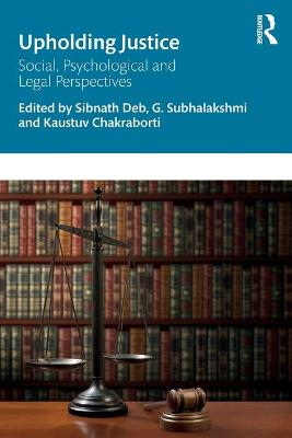 Upholding Justice: Social, Psychological and Legal Perspectives by Sibnath Deb