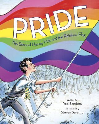 Pride The Story Of Harvey Milk And The Rainbow Flag by ROB SANDERS