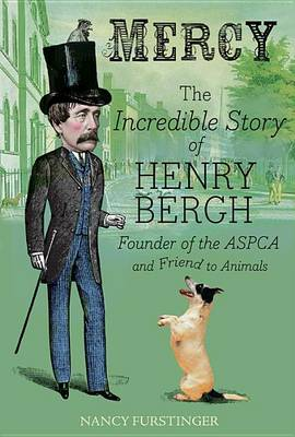 Mercy: The Incredible Story of Henry Bergh, Founder of the ASPCA and Friend to Animals book